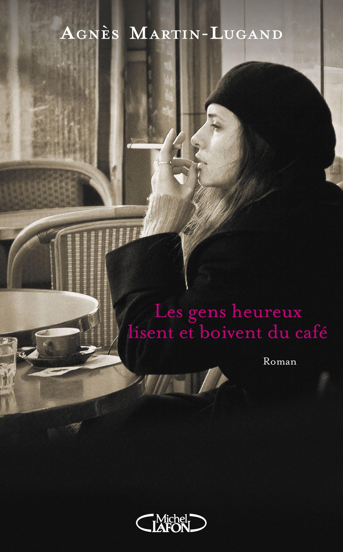 Agnès Martin Lugand - Couverture Grand Format - Les gens heureux lisent et boivent du café